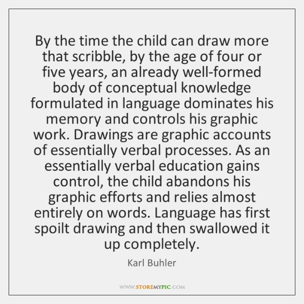 By the time the child can draw more that scribble, by the ...