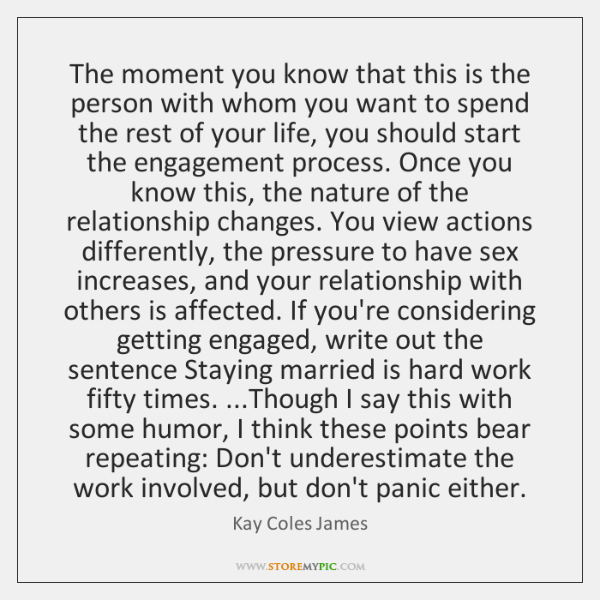 The moment you know that this is the person with whom you ...