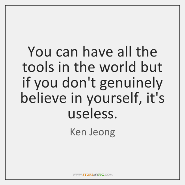 You can have all the tools in the world but if you ...