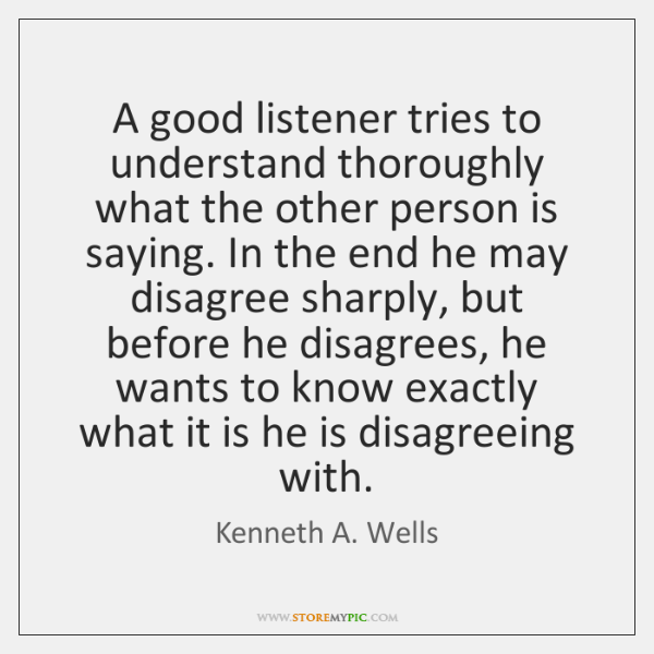 A good listener tries to understand thoroughly what the other person is ...