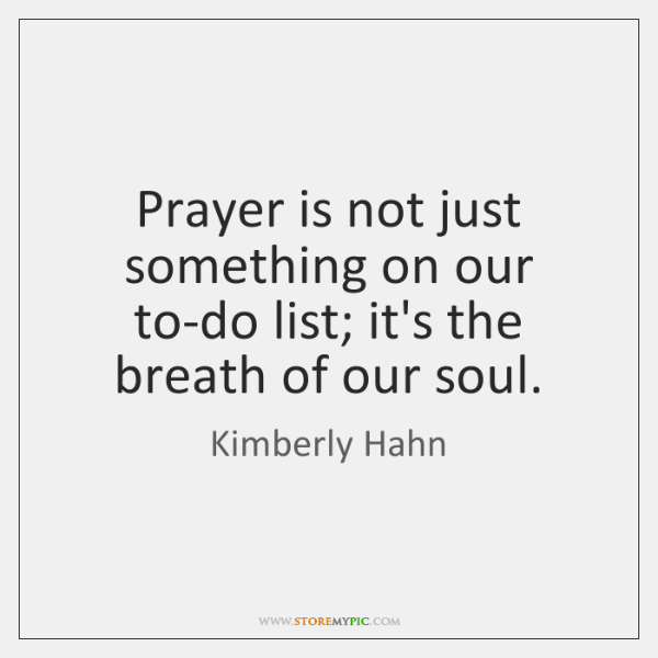 Prayer is not just something on our to-do list; it's the breath ...