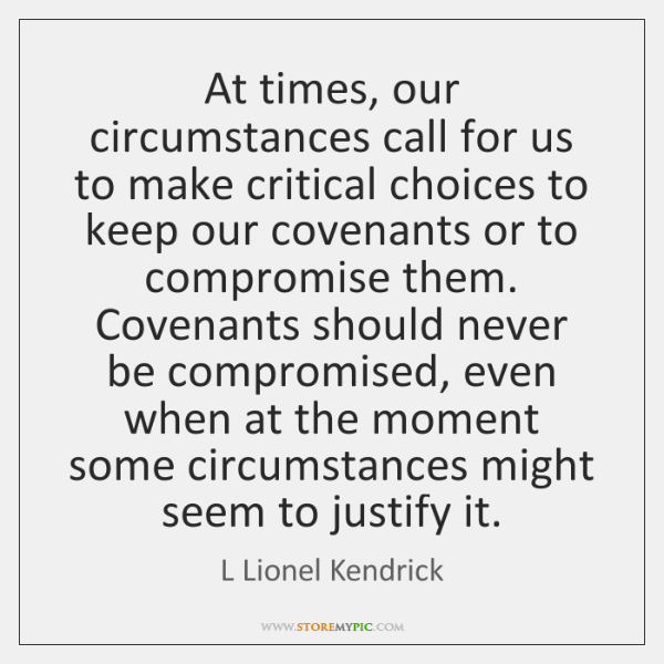 At times, our circumstances call for us to make critical choices to ...