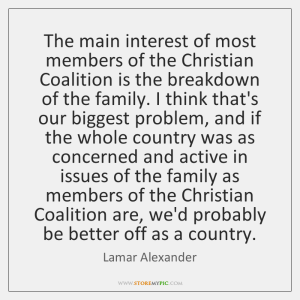 The main interest of most members of the Christian Coalition is the ...