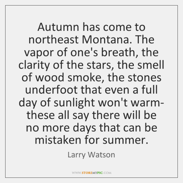 Autumn has come to northeast Montana. The vapor of one's breath, the ...
