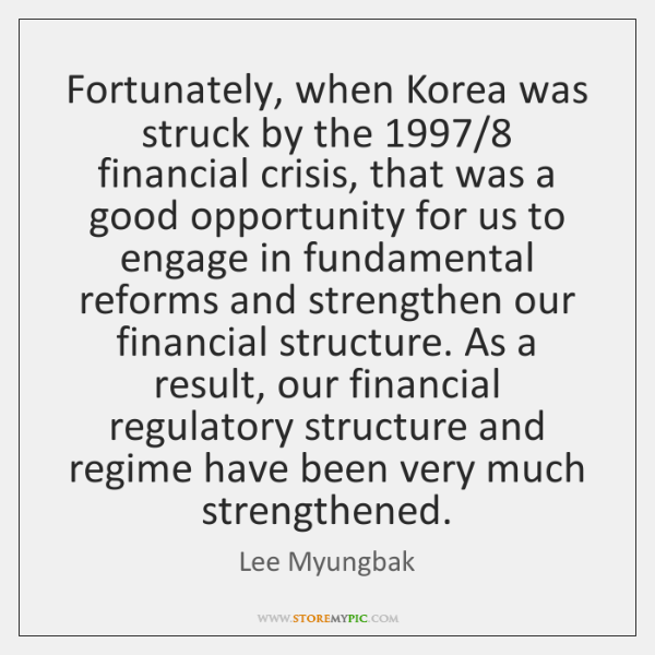 Fortunately, when Korea was struck by the 1997/8 financial crisis, that was a ...