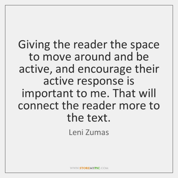 Giving the reader the space to move around and be active, and ...