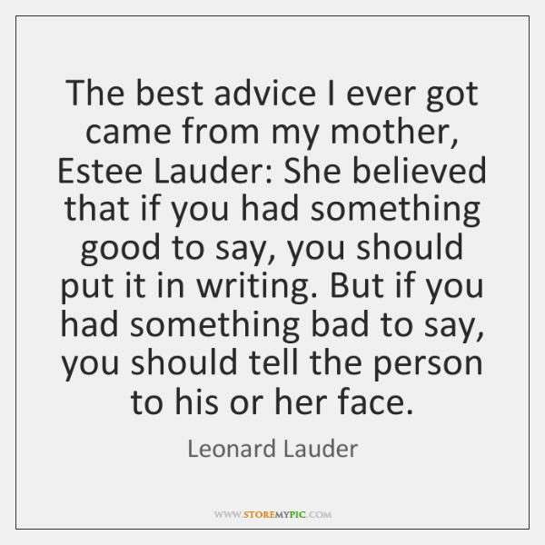 The best advice I ever got came from my mother, Estee Lauder: ...