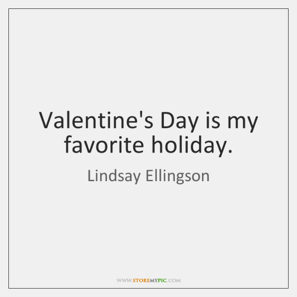 Valentine's Day is my favorite holiday.