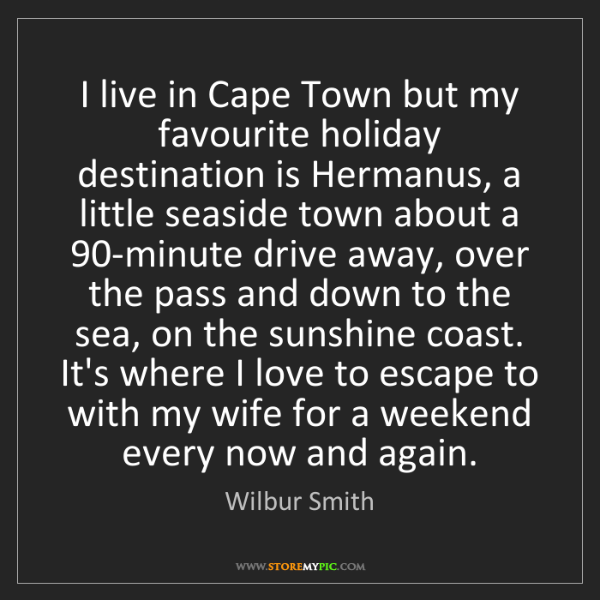 Wilbur Smith: I live in Cape Town but my favourite holiday destination...