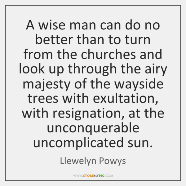 A wise man can do no better than to turn from the ...