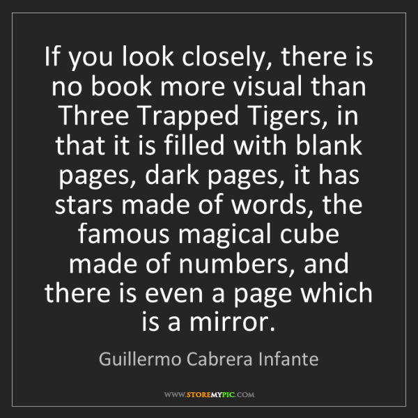 Guillermo Cabrera Infante: If you look closely, there is no book more visual than...