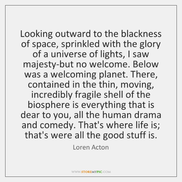 Looking outward to the blackness of space, sprinkled with the glory of ...