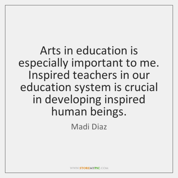 Arts in education is especially important to me. Inspired teachers in our ...