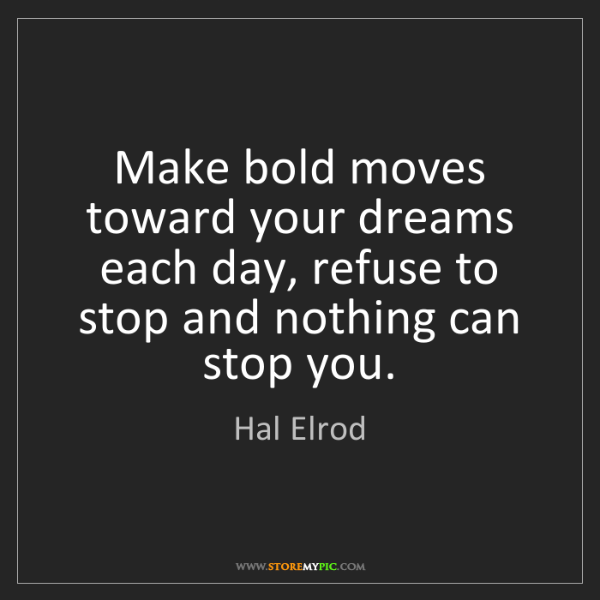 Hal Elrod: Make bold moves toward your dreams each day, refuse to...