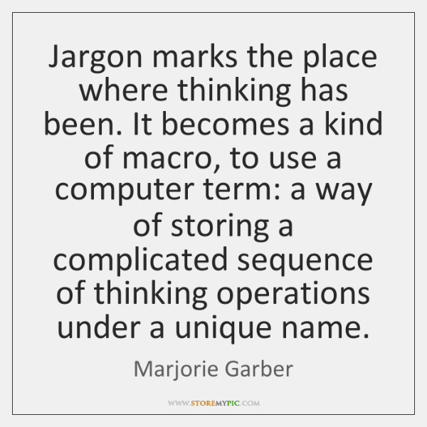 Jargon marks the place where thinking has been. It becomes a kind ...