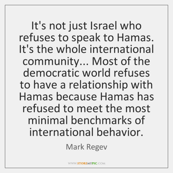 It's not just Israel who refuses to speak to Hamas. It's the ...