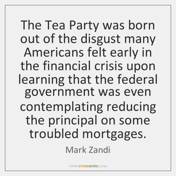 The Tea Party was born out of the disgust many Americans felt ...