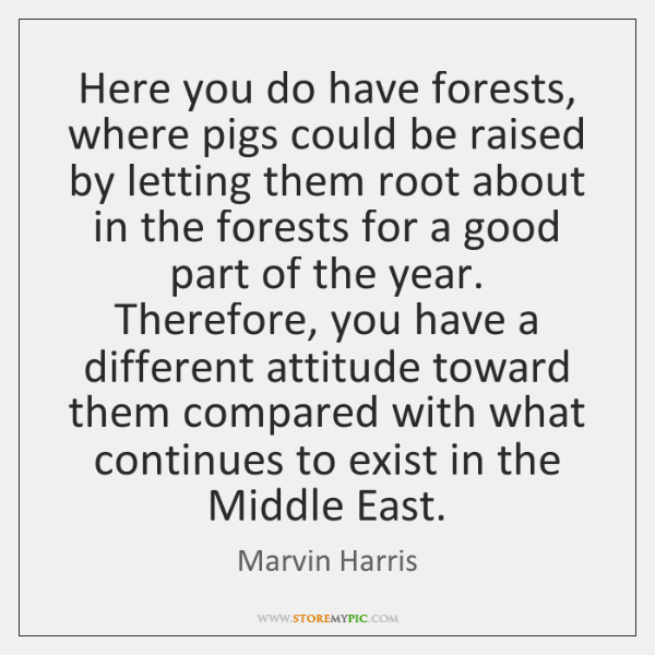 Here you do have forests, where pigs could be raised by letting ...