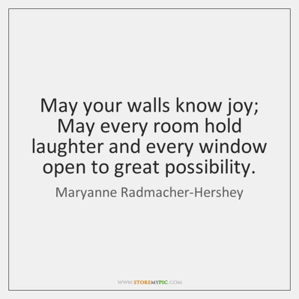 May your walls know joy; May every room hold laughter and every ...
