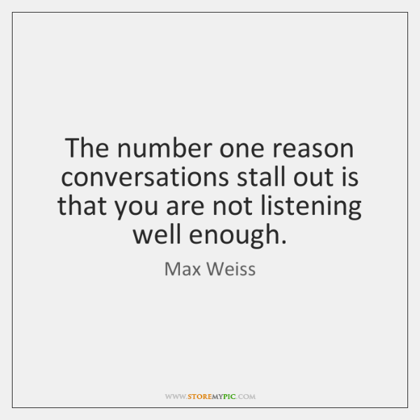 The number one reason conversations stall out is that you are not ...