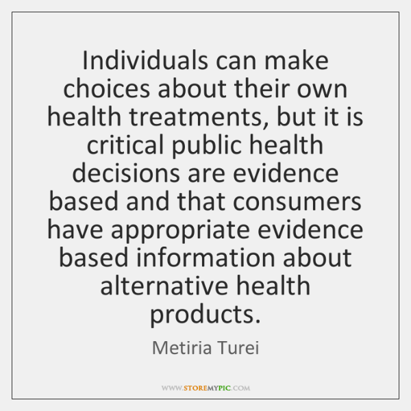 Individuals can make choices about their own health treatments, but it is ...