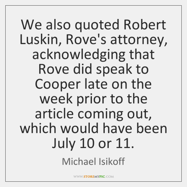We also quoted Robert Luskin, Rove's attorney, acknowledging that Rove did speak ...