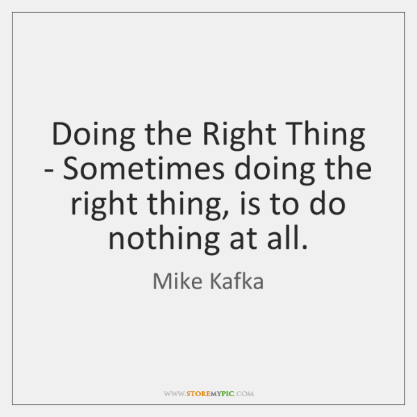 Doing the Right Thing - Sometimes doing the right thing, is to ...