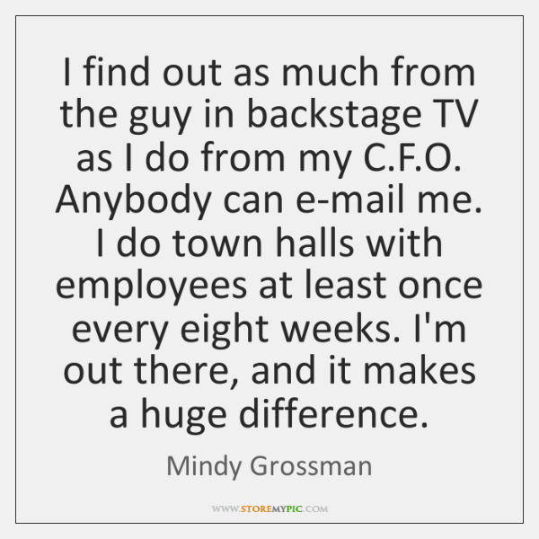 I find out as much from the guy in backstage TV as ...