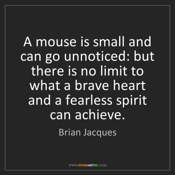 Brian Jacques: A mouse is small and can go unnoticed: but there is no...