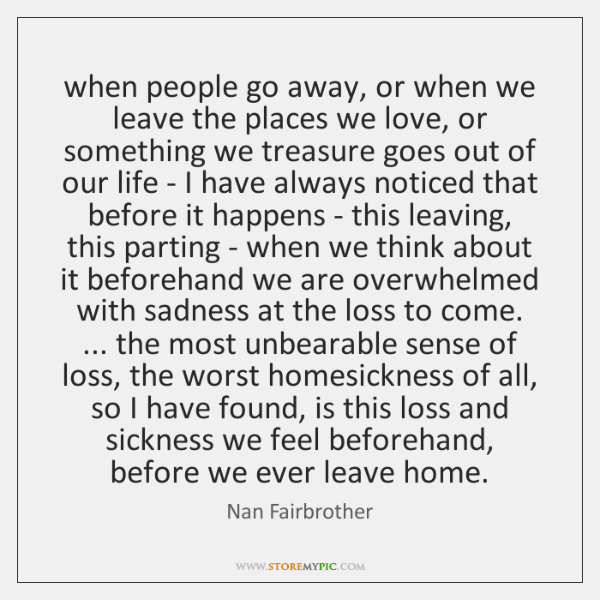 when people go away, or when we leave the places we love, ...