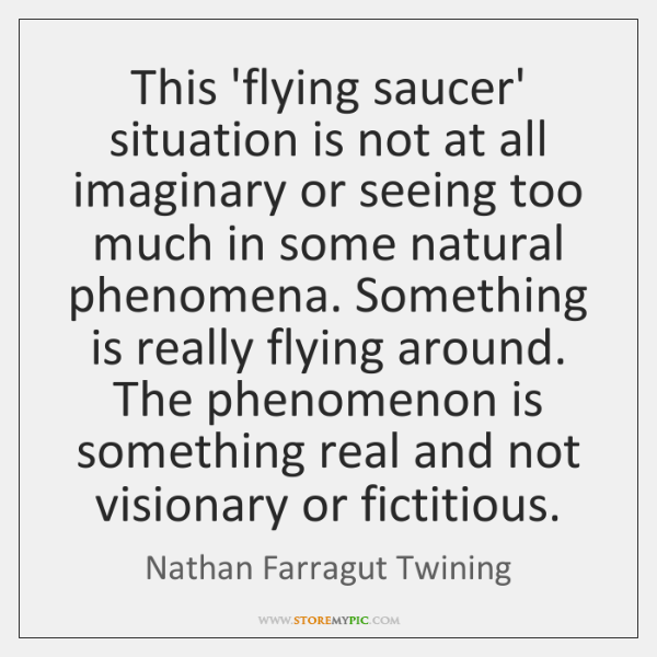 This 'flying saucer' situation is not at all imaginary or seeing too ...
