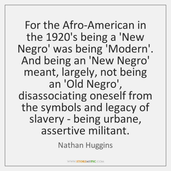 For the Afro-American in the 1920's being a 'New Negro' was being ...