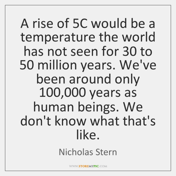 A rise of 5C would be a temperature the world has not ...