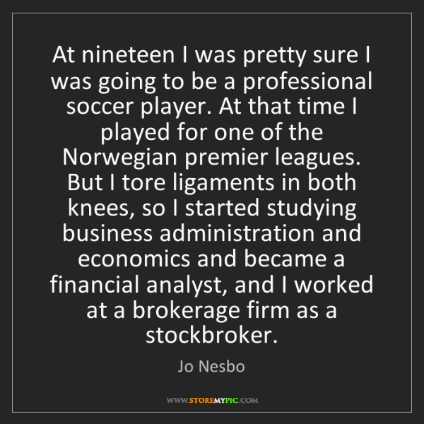 Jo Nesbo: At nineteen I was pretty sure I was going to be a professional...