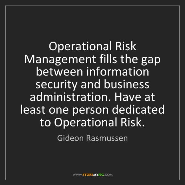 Gideon Rasmussen: Operational Risk Management fills the gap between information...