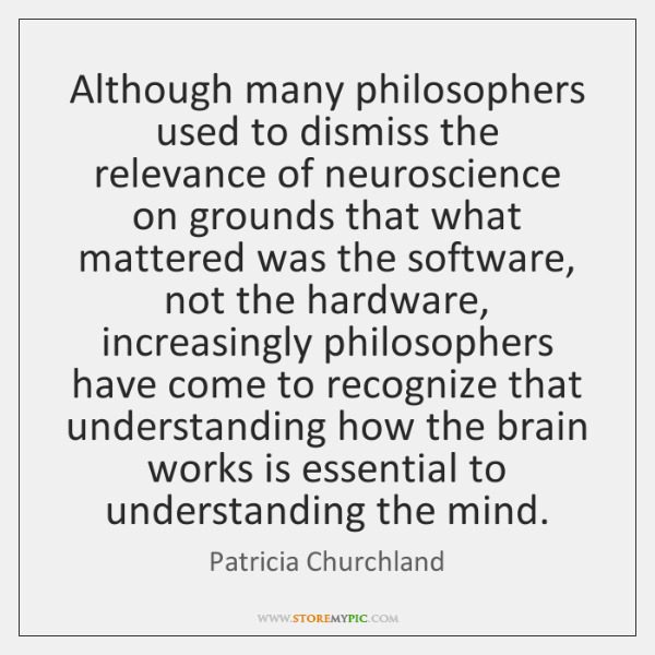 Although many philosophers used to dismiss the relevance of neuroscience on grounds ...