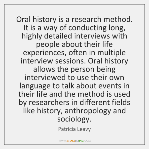 Oral history is a research method. It is a way of conducting ...