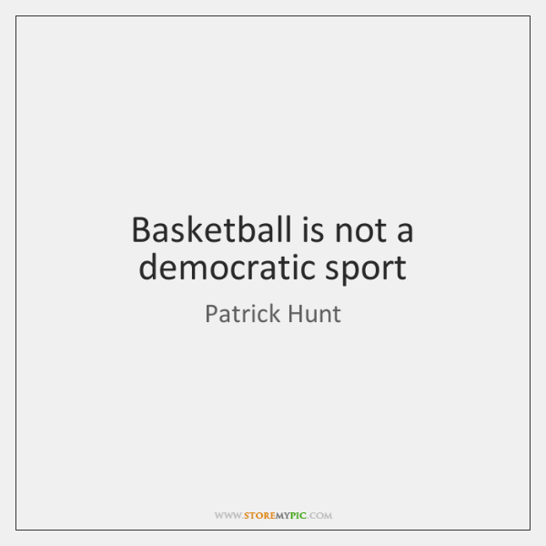 Basketball is not a democratic sport