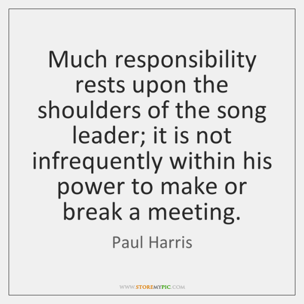 Much responsibility rests upon the shoulders of the song leader; it is ...