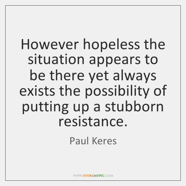However hopeless the situation appears to be there yet always exists the ...
