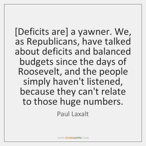 [Deficits are] a yawner. We, as Republicans, have talked about deficits and ...