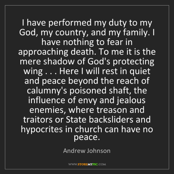 Andrew Johnson: I have performed my duty to my God, my country, and my...