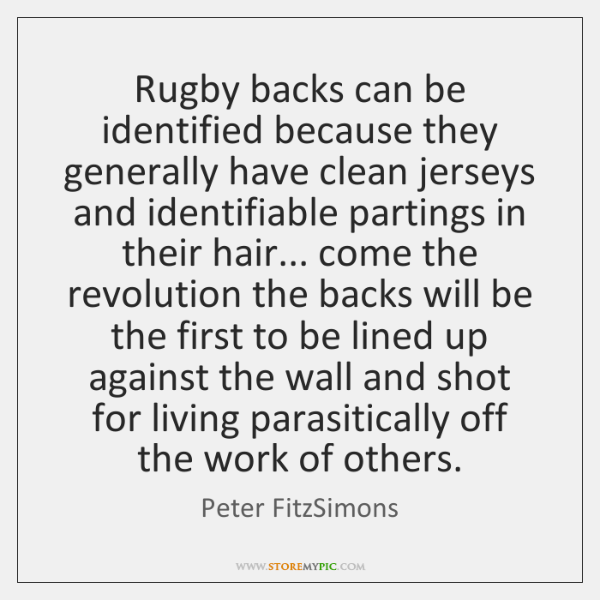 Rugby backs can be identified because they generally have clean jerseys and ...