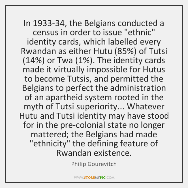 "In 1933-34, the Belgians conducted a census in order to issue ""ethnic"" ..."