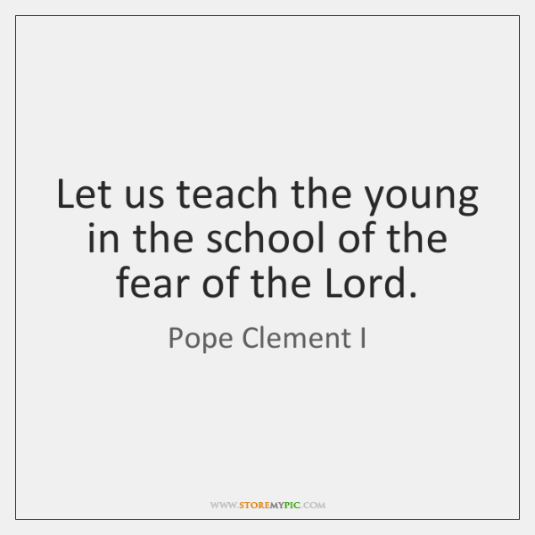 Let us teach the young in the school of the fear of ...