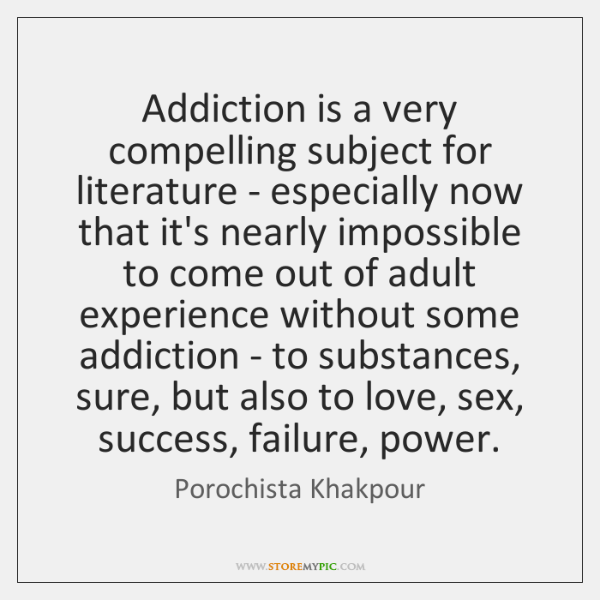 Addiction is a very compelling subject for literature - especially now that ...