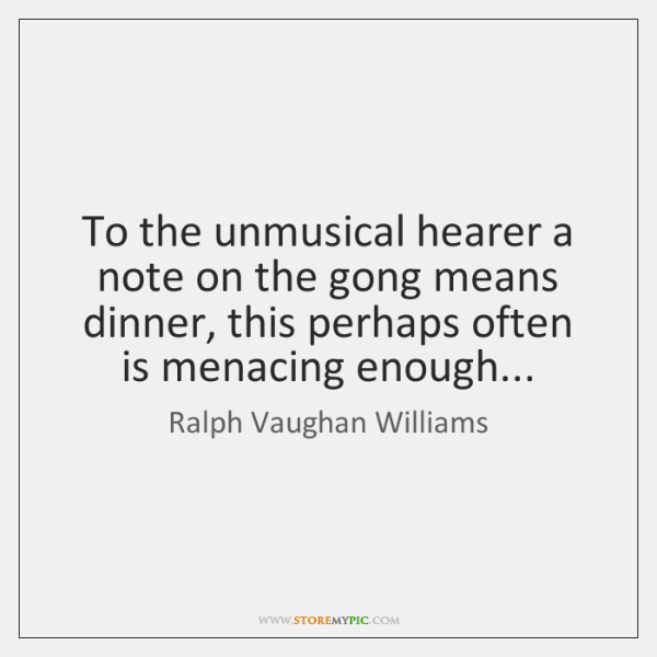 To the unmusical hearer a note on the gong means dinner, this ...