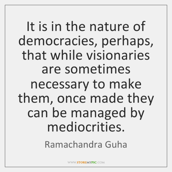 It is in the nature of democracies, perhaps, that while visionaries are ...