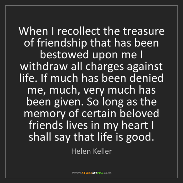 Helen Keller: When I recollect the treasure of friendship that has...