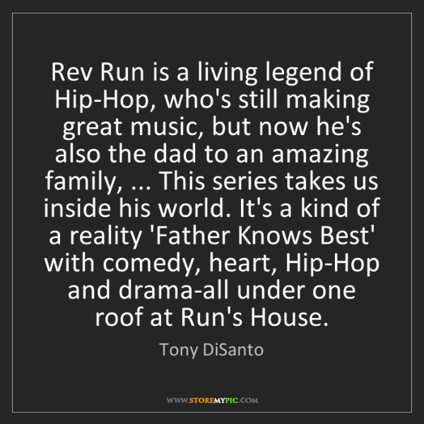 Tony DiSanto: Rev Run is a living legend of Hip-Hop, who's still making...